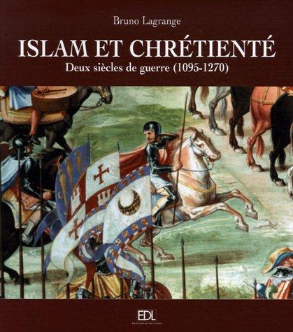 9782846902496: Islam et chr�tient� : Deux si�cles de guerre (1095-1270) Les croisades
