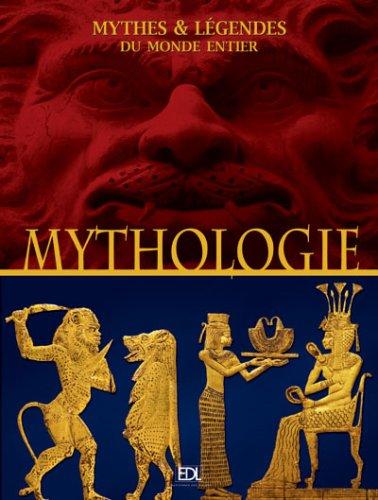 9782846902748: Mythologies : Mythes & légendes du monde entier
