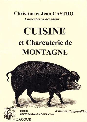 9782846921275: Cuisine et charcuterie de montagne, d'hier et d'aujourd'hui de Christine et Jean Castro, charcutiers � Beaud�an