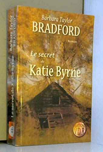 SECRET DE KATIE BYRNE (LE): BARBARA TAYLOR-BRADFORD