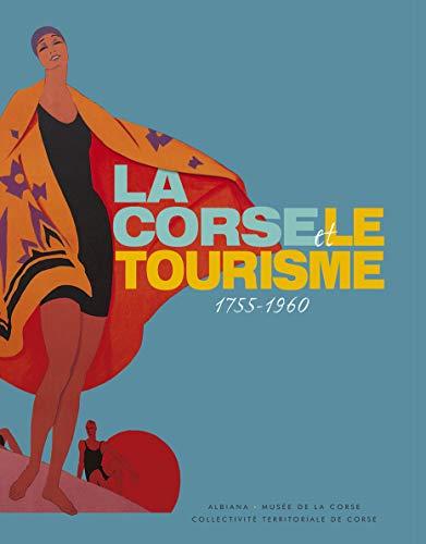 9782846981774: La Corse et le tourisme : 1755-1960