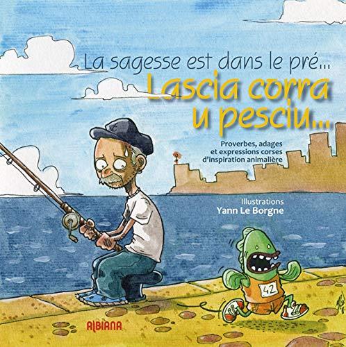 9782846984003: La sagesse est dans le pr�... : Proverbes, adages et expressions corses d'inspiration animali�re. Edition bilingue corse-fran�ais