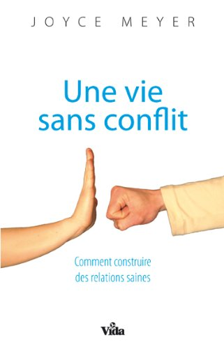 9782847001440: Une vie sans conflit : Comment construire des relations saines