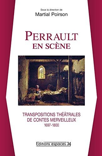 Perrault en scene Transpositions theatrales de contes merveilleux: Poirson Martial