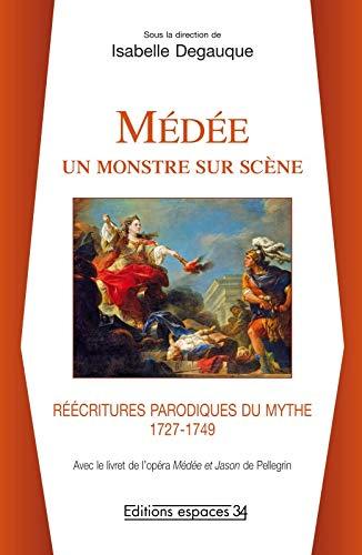 Medee un monstre sur scene Reecritures parodiques du mythe 1727: Degauque Isabelle