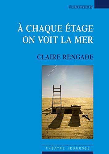 A chaque etage on voit la mer Petite mythologie a dire tout fort: Rengade Claire