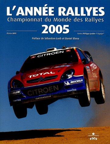 9782847071047: L'Année Rallyes 2005 : Championnat du Monde des Rallyes