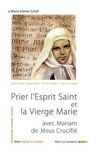 9782847131949: Prier l'esprit saint et la vierge marie avec mariam de jesus crucifie