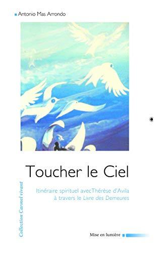TOUCHER LE CIEL. ITINERAIRE SPIRITUEL DE THERESE D'AVILA: ARRONDO