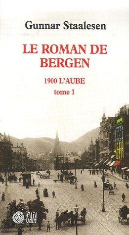 Le roman de Bergen: 1900-L'aube: Tome 1: Gunnar Staalesen