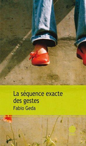La séquence exacte des gestes (French Edition): Fabio Geda
