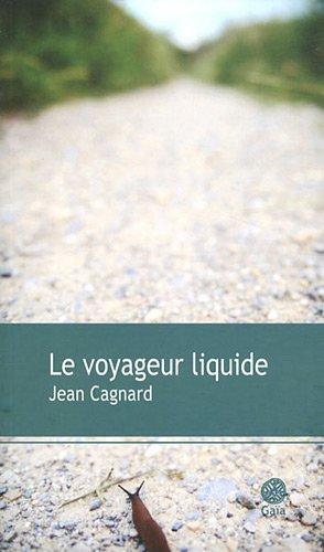 VOYAGEUR LIQUIDE (LE): CAGNARD JEAN