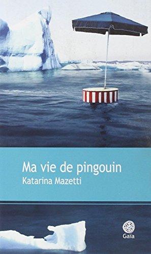 MA VIE DE PINGOUIN: MAZETTI KATARINA