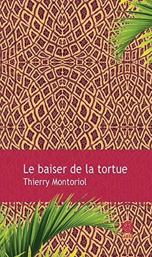 BAISER DE LA TORTUE (LE): MONTORIOL THIERRY