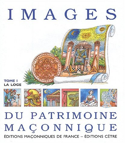 9782847210132: Images du patrimoine maçonnique : Tome 1, La loge
