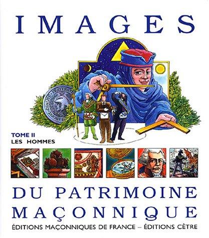 9782847210149: Images du patrimoine maçonnique : Tome 2, Les hommes