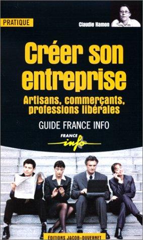 9782847240009: Créer son entreprise : Artisans, commerçant, professions libérales