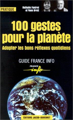 9782847240092: 100 gestes pour la planète : Adopter les bons réflexes quotidiens
