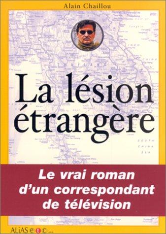 La Lésion étrangère : Le vrai roman: Chaillou, Alain