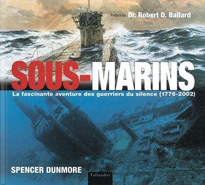 Sous-marins: La Fascinante aventure des guerriers du silence (1776-2002) (HISTOIRE) (9782847340327) by Dunmore, Spencer