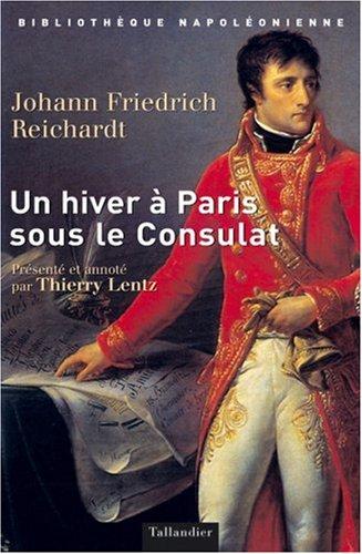 Un hiver à Paris sous le consulat: Reichardt, J.F.; Lentz, Thierry