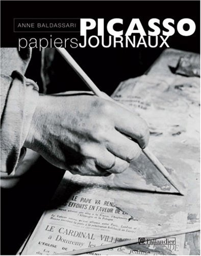 Picasso, papiers journaux (ALBUMS ILLUSTRES) (9782847340884) by Baldassari, Anne