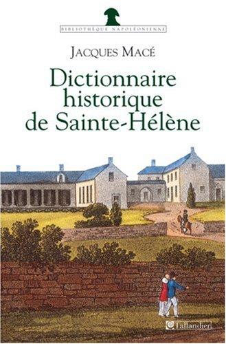 9782847341201: Dictionnaire historique de Sainte-Hélène : Chronologique, biographique et thématique