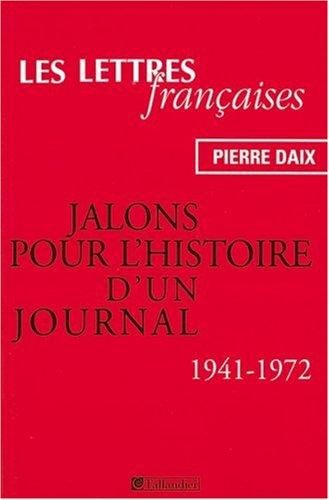"""Retour sur """"les lettres françaises"""": Jalons pour l'histoire d'un journal, 1941-1972 (9782847341386) by Pierre Daix"""