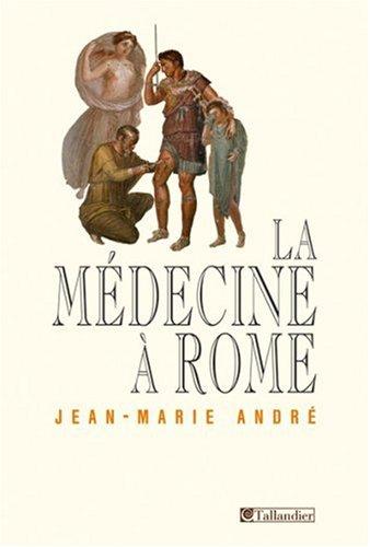 La médecine à Rome (French Edition): Jean-Marie André