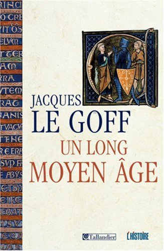 Un long Moyen Age (French Edition): Jacques Le Goff