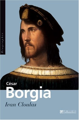 César Borgia (French Edition): Ivan Cloulas