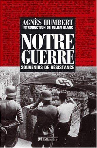 Notre guerre : Souvenirs de Résistance, Paris 1940-41 - Le Bagne - Occupation en Allemagne: ...