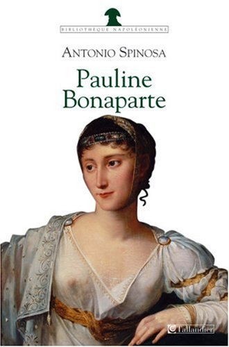 Pauline Bonaparte (French Edition): Antonio Spinosa