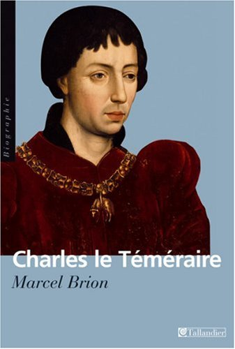 9782847342734: Charles le T�m�raire : Grand duc d'Occident