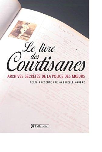 9782847343441: Le livre des courtisanes : Archives secrètes de la police des moeurs (1861-1876)