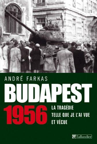 9782847343496: Budapest 1956 : La tragédie telle que je l'ai vue et vécue