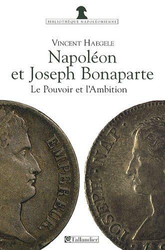 9782847344646: Napoleon et joseph bonaparte le pouvoir et l ambition (Bibliothèque napoléonienne)