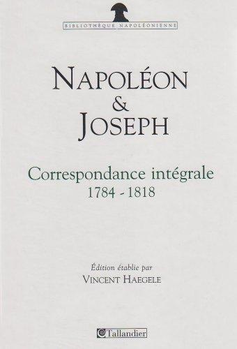 CORRESPONDANCE CROISÉE DE NAPOLÉON ET JOSEPH BONAPARTE: HAEGELE VINCENT