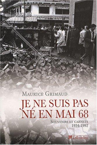 Je ne suis pas né en Mai 68 : Souvenirs et carnets: Grimaud, Maurice