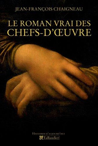 9782847344752: Le roman vrai des chefs-d'oeuvre