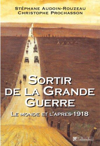 Sortir de la Grande Guerre (French Edition): Stéphane Audouin-Rouzeau