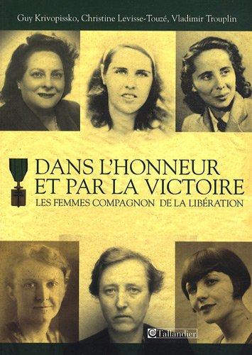 DANS L'HONNEUR ET PAR LA VICTOIRE : LES FEMMES COMPAGNON DE LA LIBÉRATION: KRIVOPISSKO ...