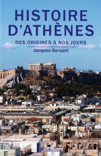 HISTOIRE D'ATHÈNES : DES ORIGINES À NOS JOURS: BERSANI JACQUES