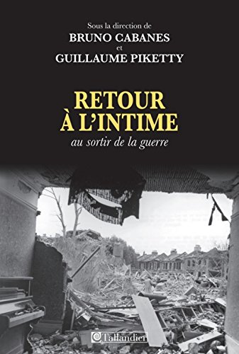 Retour à l'intime: Bruno Cabanes Guillaume Piketty