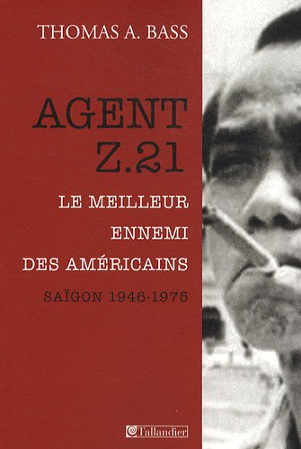 9782847346497: Agent Z.21 : Le meilleur ennemi des Américains, Saigon 1946-1975