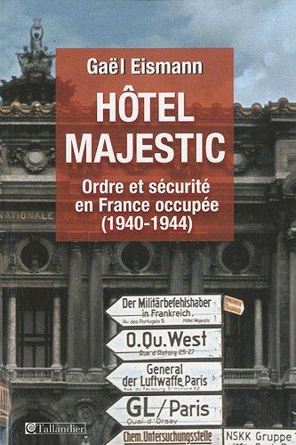 Hôtel Majestic : Ordre et sécurité en France occupée: Gaël Eismann