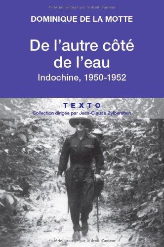 DE L'AUTRE CÔTÉ DE L'EAU INDOCHINE 1950-1952: MOTTE DOMINIQUE