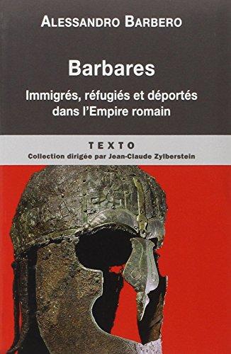 BARBARES : IMMIGRÉS, RÉFUGIÉS ET DÉPORTÉS DANS L'EMPIRE ...