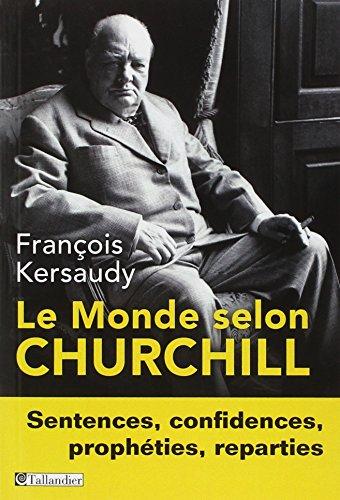 9782847348217: Le Monde selon Churchill : Sentences, confidences, proph�ties et reparties