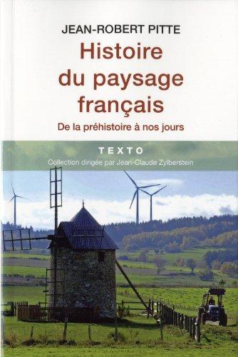 HISTOIRE DU PAYSAGE FRANÇAIS DE LA PRÉHISTOIRE À NOS JOURS: PITTE J.-R.